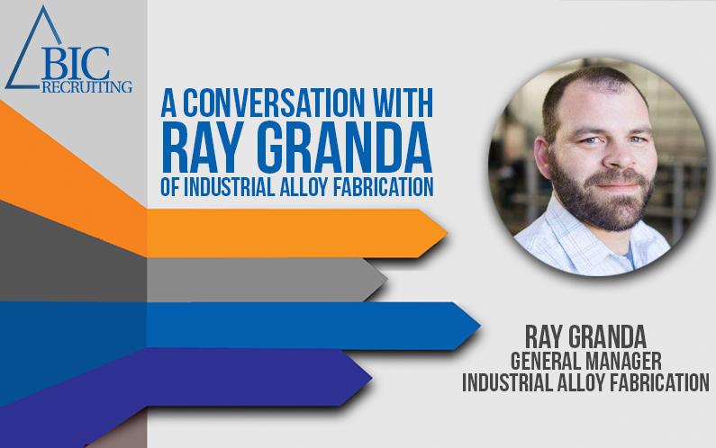 Executive profile: Ray Granda of Industrial Alloy Fabrication